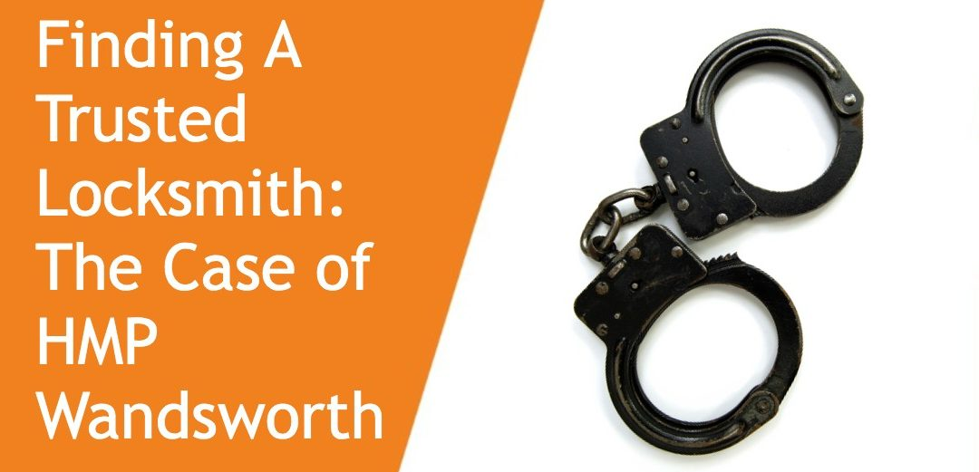 Finding A Trusted Locksmith: The Case of HMP Wandsworth
